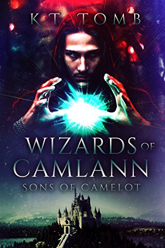 Wizards Of Camlann Sons Of Camelot Book 6 Kindle Edition By Kt