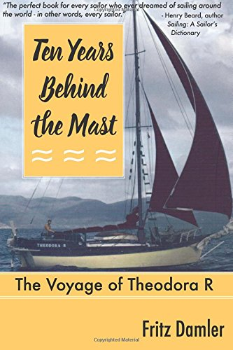 Download Ten Years Behind the Mast: The Voyage of the Theodora 'R' pdf epub