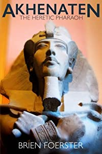 Akhenaten: The Heretic Pharaoh