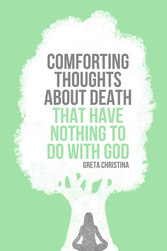 Read Online Comforting Thoughts About Death That Have Nothing to Do with God pdf