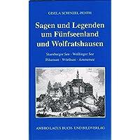 Sagen und Legenden um Fünfseenland und Wolfratshausen: Starnberger See - Weßlinger See - Pilsensee - Wörthsee - Ammersee