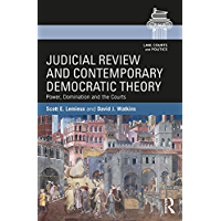 Judicial Review and Contemporary Democratic Theory: Power, Domination, and the Courts (Law, Courts and Politics Book 10) (English Edition)