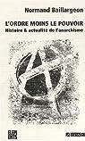 L'ordre moins le pouvoir : Histoire et actualité de l'anarchisme par Baillargeon