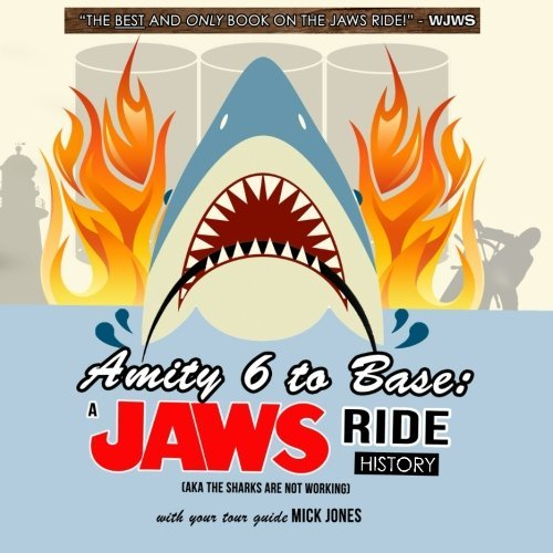 Amity 6 to Base: A Jaws Ride History: (aka The Sharks Are Not Working) by Mick Jones (2015-07-21)