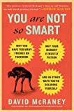 """You Are Not So Smart Why You Have Too Many Friends on Facebook, Why Your Memory Is Mostly Fiction, and 46 Other Ways You're Deluding Yourse"" av David McRaney"