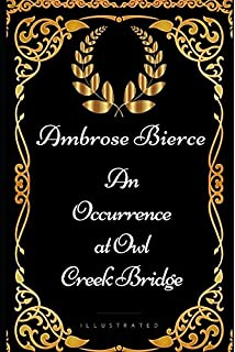 An Occurrence At Owl Creek Bridge Ambrose Bierce   An Occurrence At Owl Creek Bridge By Ambrose Bierce  Illustrated Writing Services Offered also Important Of English Language Essay  Persuasive Essays Examples For High School