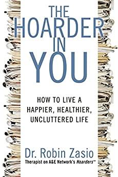 The Hoarder in You: How to Live a Happier, Healthier, Uncluttered Life by [Zasio, Robin]