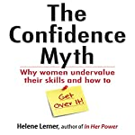 The Confidence Myth: Why Women Undervalue Their Skills, and How to Get Over It | Helene Lerner