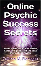 Online Psychic Success Secrets: Insider Tips to Build Your Clientele, Earn a Living and Stay Sane as an Online Phone Psychic
