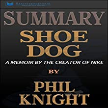 Summary: Shoe Dog: A Memoir by the Creator of Nike Audiobook by  Readtrepreneur Publishing Narrated by Pete Ferrand