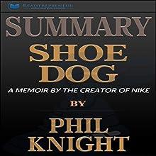 Summary: Shoe Dog: A Memoir by the Creator of Nike | Livre audio Auteur(s) :  Readtrepreneur Publishing Narrateur(s) : Pete Ferrand