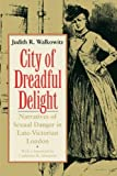City of Dreadful Delight: Narratives Of Sexual Danger In Late-Victorian London (Women in Culture and Society Series)