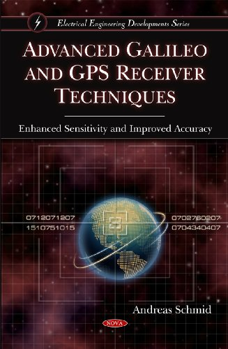 Advanced Galileo and GPS Receiver Techniques: Enhanced Sensitivity and Improved Accuracy (Electrical Engineering Developments) by Nova Science Publishers, Inc.