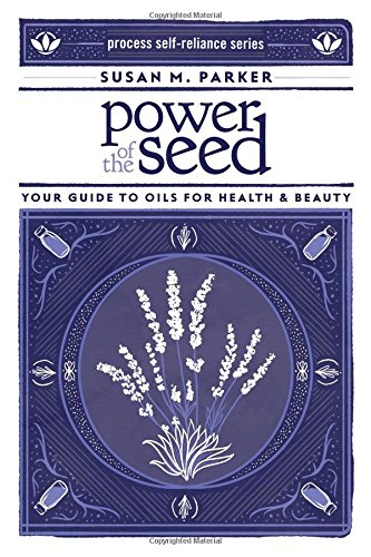 Book Cover: Power of the Seed: Your Guide to Oils for Health & Beauty