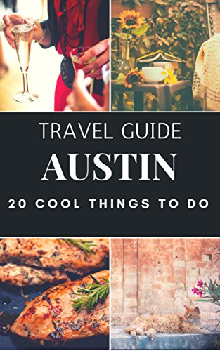 AUSTIN 2017 : 20 Cool Things to do during your Trip to Austin: Top 20 Local Places You Can't Miss! (Travel Guide Austin - Texas )