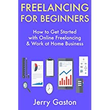 Freelancing for Beginners: How to Get Started with Online Freelancing & Work at Home Business