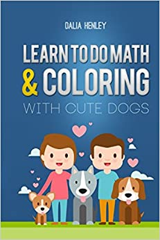 LEARN TO DO MATH AND COLORING WITH CUTE DOGS (Coloring book)