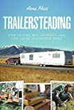 how to live in the woods - Trailersteading: How to Find, Buy, Retrofit, and Live Large in a Mobile Home