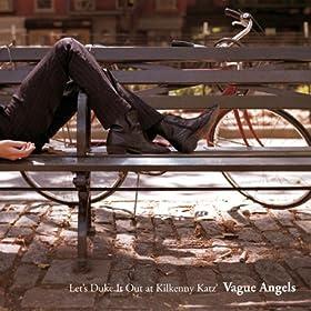Vague Angels - Let's Duke It Out At Killkenny Katz'