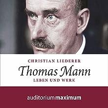 Thomas Mann: Leben und Werk Hörbuch von Christian Liederer Gesprochen von: Axel Thielmann