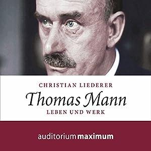 Thomas Mann: Leben und Werk Hörbuch