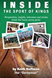 Inside the Sport of Kings: A look inside the sport of horse racing including perspectives, interviews and stories