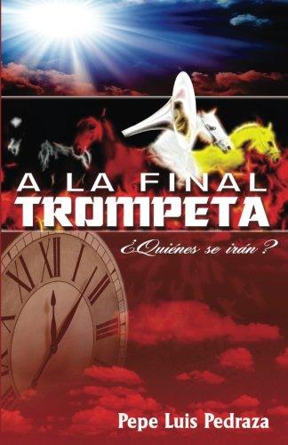 A La Final Trompeta: ¿Quienes se iran? (Spanish Edition) [Pepe Luis Pedraza] (Tapa Blanda)