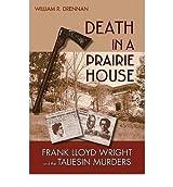 [(Death in a Prairie House: Frank Lloyd Wright and the Taliesin Murders)] [by: William R. Drennan]