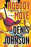 Nobody Move, Denis Johnson, 0312429614
