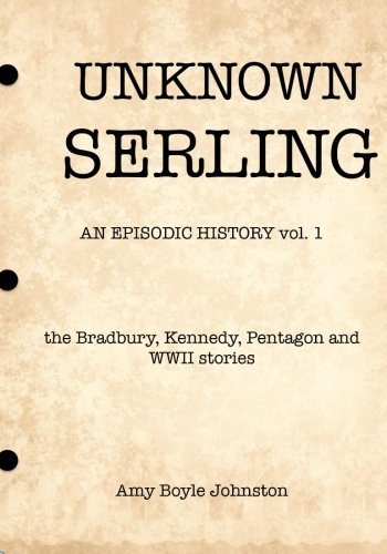 Unknown Serling: an episodic history vo. 1 (Volume 1)