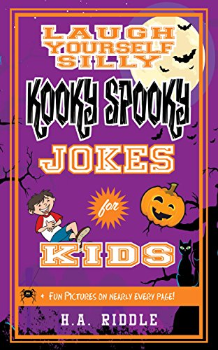 Laugh Yourself Silly Kooky Spooky Jokes for Kids: Children's Halloween Humor Funny Puns Riddles Knock-Knock Ages 6-14 -