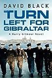 Turn Left for Gibraltar (A Harry Gilmour Novel)