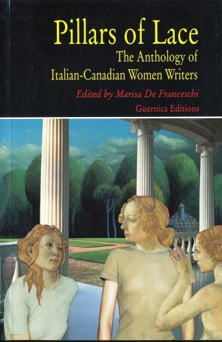 Pillars of Lace: The Anthology of Italian-Canadian Women Writers (Prose Series -