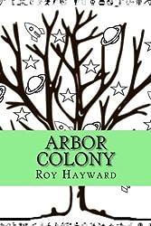 Arbor Colony (Legend Of Trees) (Volume 1)