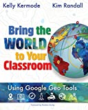 Bring the World to Your Classroom: Using Google Geo Tools