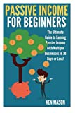 Passive Income for Beginners: The Ultimate Guide to Earning Passive Income and Making Money Online in 30 Days or Less! (Passive Income for Beginners - ... FBA - Ebay - Stock Trading - Work From Home)