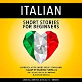 Italian Short Stories for Beginners: 8 Provocative Short Stories to Learn Italian by Reading Fun Tales