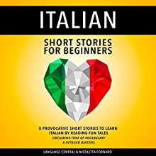 Italian Short Stories for Beginners: 8 Provocative Short Stories to Learn Italian by Reading Fun Tales  Audiobook by Language Central, Nicoletta Fornaro Narrated by Susana Larraz, Carmen Lov