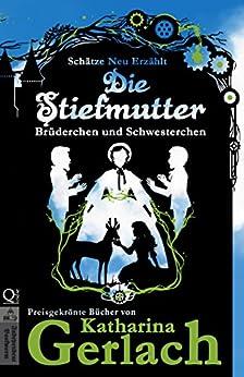 Die Stiefmutter: Brüderchen und Schwesterchen (Schätze Neu Erzählt 2) (German Edition) by [Gerlach, Katharina]