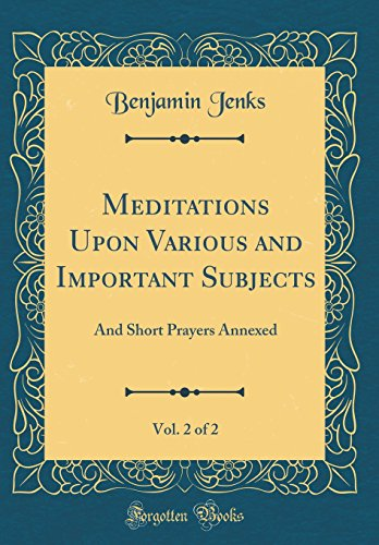 - Meditations Upon Various and Important Subjects, Vol. 2 of 2: And Short Prayers Annexed (Classic Reprint)