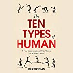 The Ten Types of Human: A New Understanding of Who We Are, and Who We Can Be | Dexter Dias