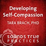Developing Self-Compassion | Tara Brach PhD