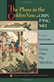 3: The Plum in the Golden Vase or, Chin P'ing Mei, Volume Three: The Aphrodisiac (Princeton Library of Asian Translations)