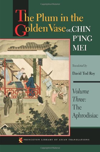 3: The Plum in the Golden Vase or, Chin P'ing Mei, Volume Three: The Aphrodisiac (Princeton Library of Asian Translations) by David Tod Roy