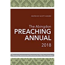 Abingdon Preaching Annual 2018, The: Planning Sermons and Services for Fifty-Two Sundays