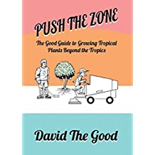 Push the Zone: The Good Guide to Growing Tropical Plants Beyond the Tropics