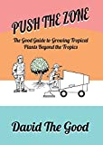 Book cover from Push the Zone: The Good Guide to Growing Tropical Plants Beyond the Tropics (The Good Guide to Gardening) by David Goodman