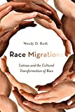Race Migrations: Latinos and the Cultural Transformation of Race