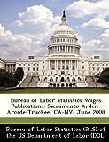 Bureau of Labor Statistics Wages Publications: Sacramento-Arden-Arcade-Truckee, CA-NV, June 2008