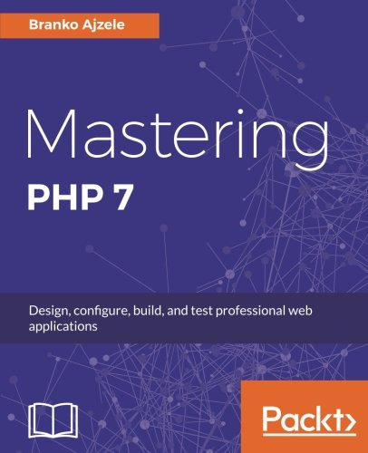 Mastering PHP 7: Design, configure, build, and test professional web applications by Packt Publishing - ebooks Account